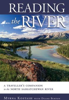 Reading the River: A Traveller's Companion to the North Saskatchewan River by Myrna Kostash with Duane Burton.  This is the story of the North Saskatchewan River in multiple voices, from its rise in the Rocky Mountains to its exit into Lake Winnipeg.