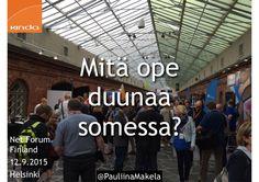 Mitä ope duunaa somessa? Net Forum Finland 2015 -konferenssissa puhe lauantaina 12.9.2015 klo 10 ja klo 13 Vihreä sali, Wanha Satama, Helsinki Puheenvuoro herä…