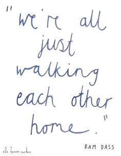"""We're all just walking each other home."" (Quote... 