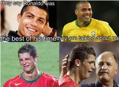 Ronaldo, Cristiano Ronaldo, Ronaldinho....... It's seems as if all Ronaldo's are the best at soccer