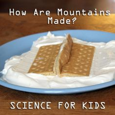 Plate Tectonics and How mountains are made.... great fun and edible lesson!