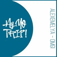 AlexEmelya - OMG! (Original Mix) [BUY ► FREE DL FULL] by AY YO FREE! on SoundCloud