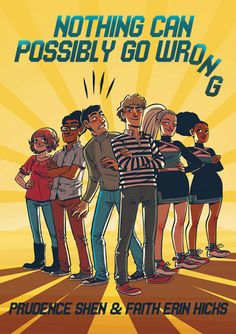 NOTHING CAN POSSIBLY GO WRONG by Faith Erin Hicks and Prudence Shen. Fans of Raina Telgemeier should flock to Hicks and her newest graphic novel, written with Prudence Shen. A fantastic school story that pits the robot-building-science-geeks against the cheerleaders...