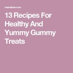 13 Recipes For Healthy And Yummy Gummy Treats