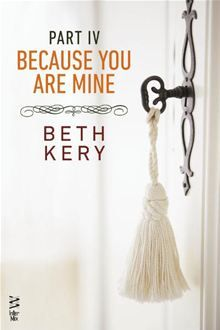 Because You Are Mine Part IV: Because You Must Learn By: Beth Kery. Click Here to buy this eBook: http://www.kobobooks.com/ebook/Because-You-Are-Mine-Part/book-1m2sC_jqPEG48iWnBKbFdw/page1.html?s=iKbw6zvmp0S7JRhtRhNCfA=3# #kobo #ebooks