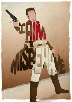 """Captain Mal Reynolds of Firefly: """"I aim to misbehave."""""""