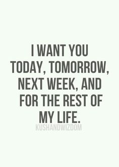 Te quiero hoy, mañana, la senana que viene, y por el resto de mi vida