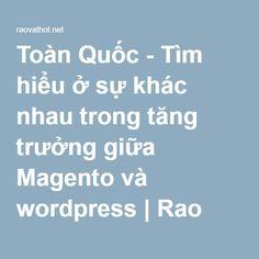 Toàn Quốc - Tìm hiểu ở sự khác nhau trong tăng trưởng giữa Magento và wordpress | Rao vặt - mua bán - trao đổi