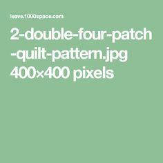 2-double-four-patch-quilt-pattern.jpg 400×400 pixels