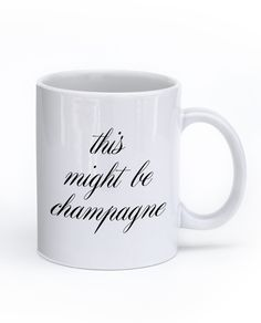 This Might Be Champagne Mug