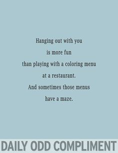 Daily Odd Compliment - Imgur Haha this is something we'd say to each other :)