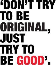 Don't try to be original, just try to be good. | Lagom Design
