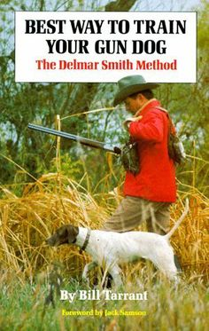 Best Way to Train Your Gun Dog: The Delmar Smith Method by Bill Tarrant. $18.45. Publisher: Crown; Second Edition edition (June 12, 1977). 186 pages. Author: Bill Tarrant