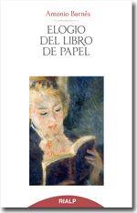 Elogio del libro de papel. Antonio Barnés Váquez. Rialp, 2014