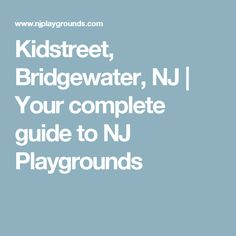 Kidstreet, Bridgewater, NJ  |   Your complete guide to NJ Playgrounds