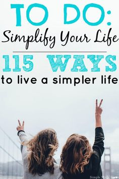 115 different ways you can implement in your life to create an easier, less stressful, clutter-free, organized and HAPPY lifestyle.