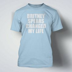 """""""Britney Spears Changed My Life"""" T-Shirt   20 Amazing Gift Ideas For Music Lovers"""
