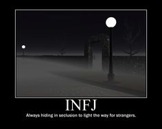 INFJ: Always hiding in seclusion to light the way for strangers. Infj Mbti, Intj And Infj, Enfj, Infj Traits, Rarest Personality Type, Infj Personality, Myers Briggs Personality Types, Infj Type, Motivational Posters