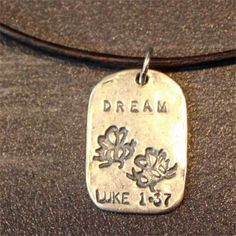 God Tag - Dream. Sterling Silver... Luke 1.37 ... Nothing is impossible with God.  $40.00
