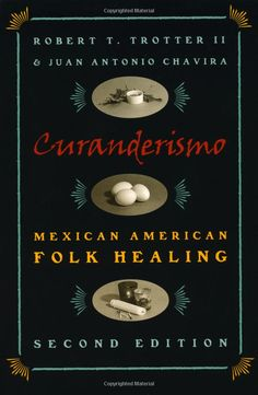 Amazon.com: Curanderismo: Mexican American Folk Healing (9780820319629): Robert T. Trotter II, Juan Antonio Chavira, Luis D. Leon: Books