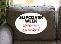 Slipcover week: covering cushions via www.theshabbycreekcottage.com