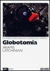 Globotomía despeja la discusión de los artículos creados por los mass media, el mercado y la política para reflexionar seriamente sobre los problemas ambientales reales y las formas de prevenirlos a través de una gestión más racional de los recursos naturales