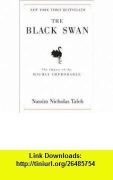 The Black Swan Publisher Random House 1st (first) edition Text Only Nassim Nicholas Taleb ,   ,  , ASIN: B004NE45SC , tutorials , pdf , ebook , torrent , downloads , rapidshare , filesonic , hotfile , megaupload , fileserve
