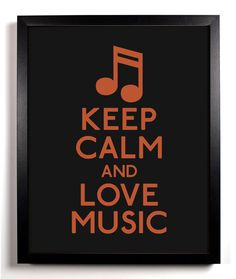 Keep Calm and Love Music (Music Note) 8 x 10 Print Buy 2 Get 1 FREE Keep Calm and Carry On Keep Calm Art Parody. $8.99, via Etsy.