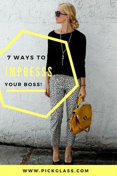 7 Ways To Impress Your Boss http://pickglass.com/7-ways-impress-boss/