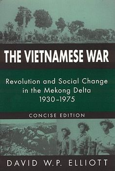 The Vietnamese War: Revolution and Social Change in the Mekong Delta, 1930-1975 by David W.P. Elliott