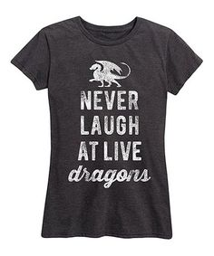 Loving this Heather Charcoal 'Never Laugh At Live Dragons' Relaxed-Fit Tee on #zulily! #zulilyfinds