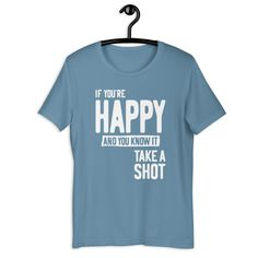If You're Happy and You Know It Take a Shot - Funny Sayings Unisex T-Shirt - Steel Blue / XL