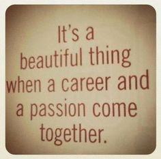 It's a beautiful thing when a #career and a passion come together. --> Dream BIG!
