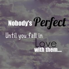 nobody's perfect until you fall in love with them. Nobodys Perfect, Old Quotes, Beautiful Words, Falling In Love, No One Is Perfect, Tone Words, Pretty Words, Beautiful Horses