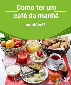 Como ter um café da manhã saudável?   O café da manhã é a refeição mais importante do dia, e deve conter os nutrientes necessários para manter a disposição até o horário do almoço.
