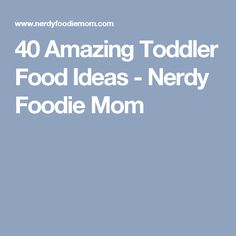 40 Amazing Toddler Food Ideas - Nerdy Foodie Mom