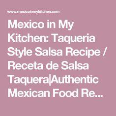 Mexico in My Kitchen: Taqueria Style Salsa Recipe / Receta de Salsa Taquera|Authentic Mexican Food Recipes Traditional Blog