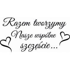 Razem tworzymy nasze wspólne szczęście Sad Quotes, Words Quotes, Romantic Love Messages, Think, Motivational Words, Motto, Photo Book, True Love, My Life