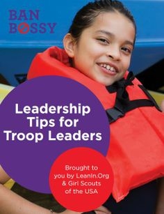 Girl Scouts and Lean In have created a tip sheet with more ways to support the emerging leaders in your life.