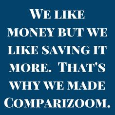 Comparizoom is great reason number 69 on Sunday, January 05, 2014 --- We like money but we like saving it more.  That's why we made Comparizoom