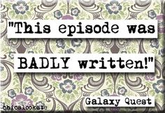 Galaxy Quest -This episode was Badly written!
