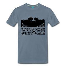"""Tolle Pferde - Shirts und Geschenke: """"Wild, Free - Just Me""""."""