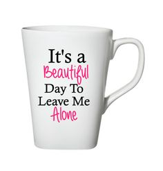 It's A Beautiful Day To Leave Me Alone Mug, Funny Coffee Mugs, Gift Ideas by SiplySophisticated on Etsy