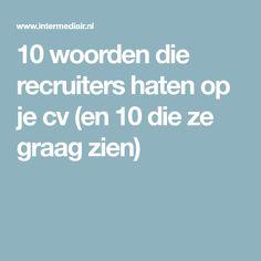 10 woorden die recruiters haten op je cv (en 10 die ze graag zien)