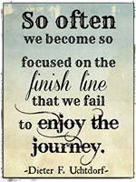 The journey is greater than the finish line! This is seriously my moto. Every time I go anywhere, its about the ride, not the destination.