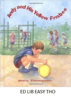 Andy and His Yellow Frisbees - by Mary Thompson. The new girl at school tries to befriend Andy, an autistic boy who spends every recess by himself, spinning a yellow frisbee under the watchful eye of his older sister.