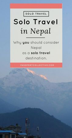 Nepal, Kathmandu, Himalayas - Why you should consider Nepal as a solo travel destination.