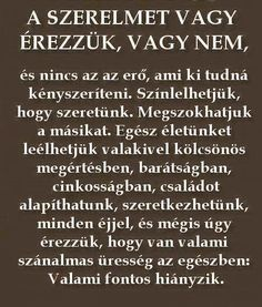 a szerelmet vagy érezzük, vagy nem Picture Quotes, Love Quotes, Motivational Quotes, Inspirational Quotes, Love Actually, Breakup Quotes, Affirmation Quotes, Meaningful Quotes, Famous Quotes