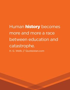 Human history becomes more and more a race between education and catastrophe. History Quotes, Empowered Women, In Kindergarten, Change The World, Women Empowerment, Quote Of The Day, Life Quotes, Politics, Inspirational Quotes