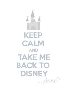 Keep calm and take me back to Disney, please! So True... :)